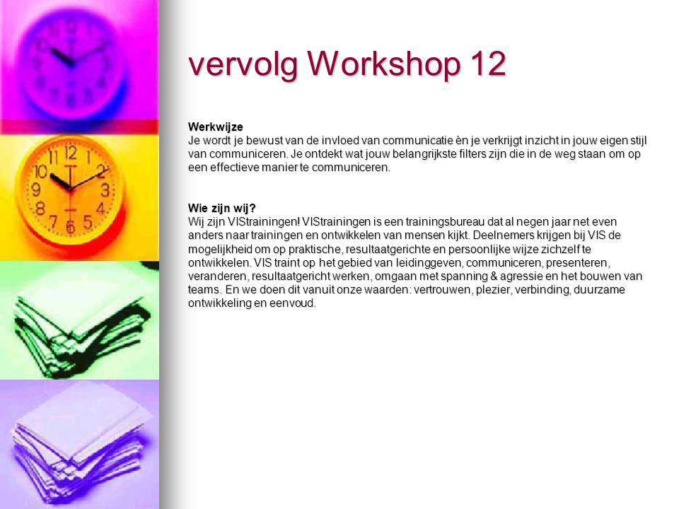 vervolg Workshop 12 Werkwijze Je wordt je bewust van de invloed van communicatie èn je verkrijgt inzicht in jouw eigen stijl van communiceren. Je ontd