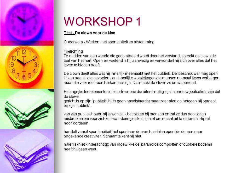 WORKSHOP 1 Titel - De clown voor de klas Onderwerp - Werken met spontaniteit en afstemming Toelichting Te midden van een wereld die gedomineerd wordt