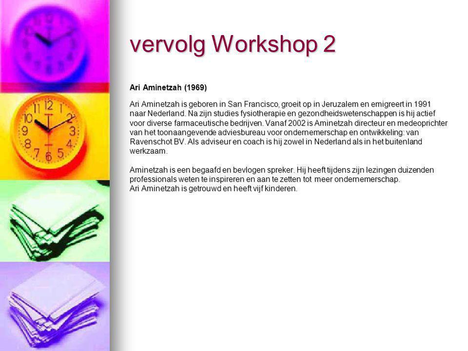 vervolg Workshop 2 Ari Aminetzah (1969) Ari Aminetzah is geboren in San Francisco, groeit op in Jeruzalem en emigreert in 1991 naar Nederland. Na zijn
