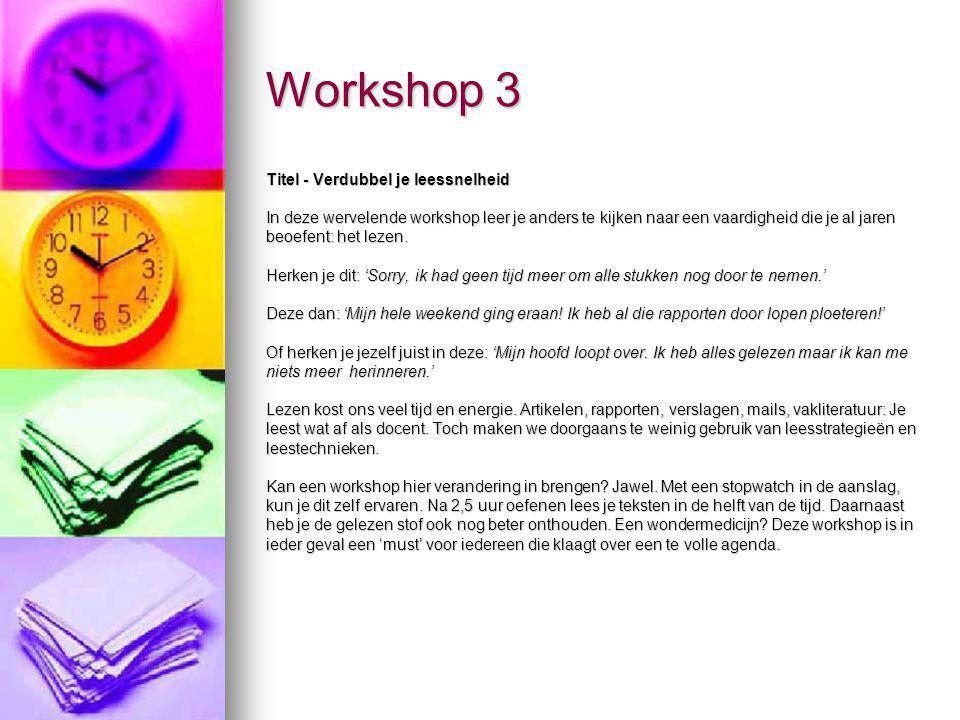 Workshop 3 Titel - Verdubbel je leessnelheid In deze wervelende workshop leer je anders te kijken naar een vaardigheid die je al jaren beoefent: het l