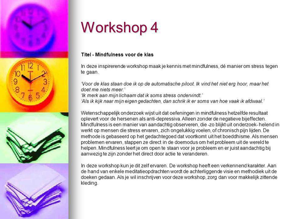 Workshop 4 Titel - Mindfulness voor de klas In deze inspirerende workshop maak je kennis met mindfulness, dé manier om stress tegen te gaan. 'Voor de
