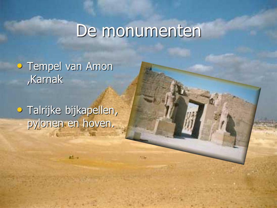 De monumenten Tempel van Amon,Karnak Tempel van Amon,Karnak Talrijke bijkapellen, pylonen en hoven. Talrijke bijkapellen, pylonen en hoven.