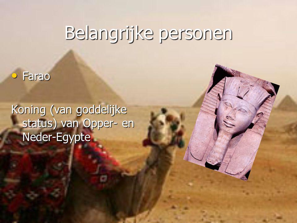 Belangrijke personen Farao Farao Koning (van goddelijke status) van Opper- en Neder-Egypte