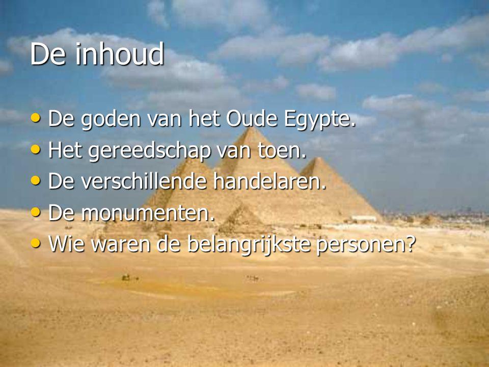 De inhoud De goden van het Oude Egypte. De goden van het Oude Egypte. Het gereedschap van toen. Het gereedschap van toen. De verschillende handelaren.