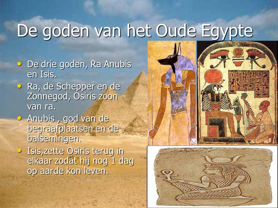 De goden van het Oude Egypte De drie goden, Ra Anubis en Isis. De drie goden, Ra Anubis en Isis. Ra, de Schepper en de Zonnegod, Osiris zoon van ra. R