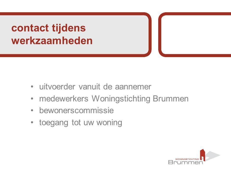 contact tijdens werkzaamheden uitvoerder vanuit de aannemer medewerkers Woningstichting Brummen bewonerscommissie toegang tot uw woning