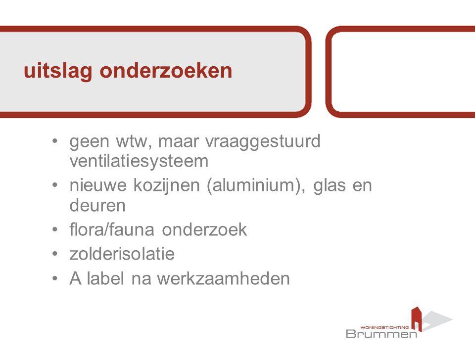 uitslag onderzoeken geen wtw, maar vraaggestuurd ventilatiesysteem nieuwe kozijnen (aluminium), glas en deuren flora/fauna onderzoek zolderisolatie A label na werkzaamheden