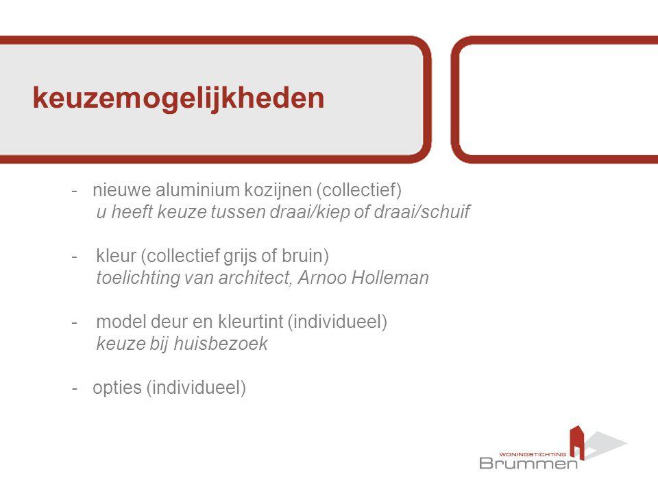 keuzemogelijkheden - nieuwe aluminium kozijnen (collectief) u heeft keuze tussen draai/kiep of draai/schuif -kleur (collectief grijs of bruin) toelichting van architect, Arnoo Holleman -model deur en kleurtint (individueel) keuze bij huisbezoek - opties (individueel)