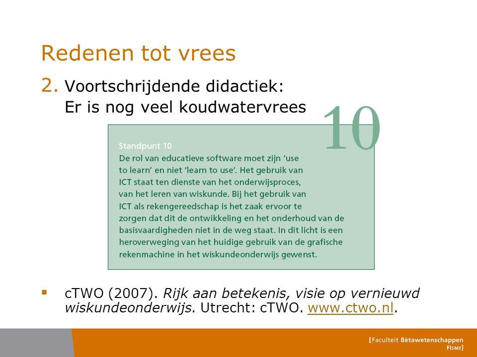 2. Voortschrijdende didactiek: Er is nog veel koudwatervrees  cTWO (2007). Rijk aan betekenis, visie op vernieuwd wiskundeonderwijs. Utrecht: cTWO. w
