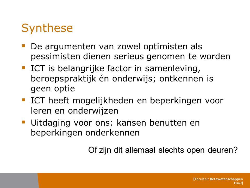 Synthese  De argumenten van zowel optimisten als pessimisten dienen serieus genomen te worden  ICT is belangrijke factor in samenleving, beroepsprak