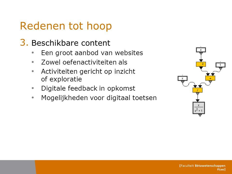 Redenen tot hoop 3. Beschikbare content Een groot aanbod van websites Zowel oefenactiviteiten als Activiteiten gericht op inzicht of exploratie Digita