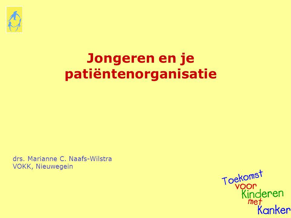Jongeren en je patiëntenorganisatie drs. Marianne C. Naafs-Wilstra VOKK, Nieuwegein