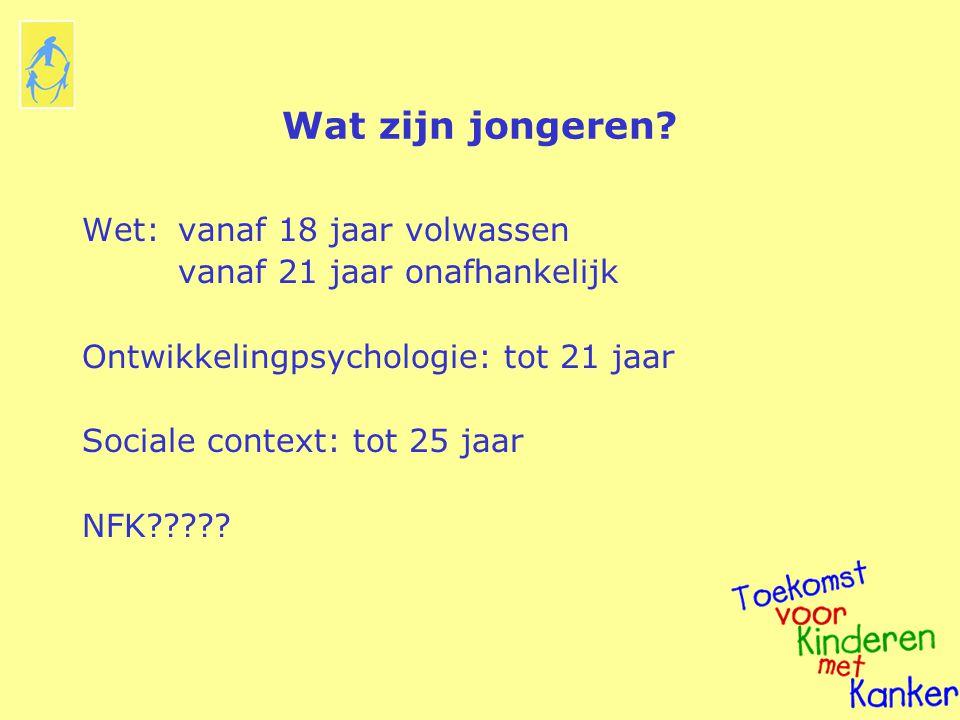 Wat zijn jongeren? Wet: vanaf 18 jaar volwassen vanaf 21 jaar onafhankelijk Ontwikkelingpsychologie: tot 21 jaar Sociale context: tot 25 jaar NFK?????