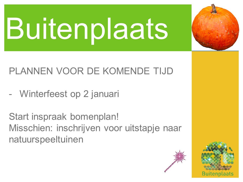 Buitenplaats PLANNEN VOOR DE KOMENDE TIJD -Winterfeest op 2 januari Start inspraak bomenplan! Misschien: inschrijven voor uitstapje naar natuurspeeltu