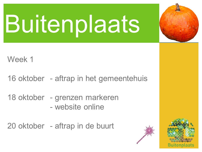 Buitenplaats Week 1 16 oktober- aftrap in het gemeentehuis 18 oktober- grenzen markeren - website online 20 oktober- aftrap in de buurt