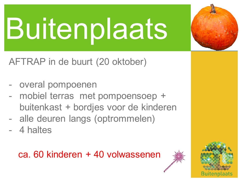 Buitenplaats AFTRAP in de buurt (20 oktober) -overal pompoenen -mobiel terras met pompoensoep + buitenkast + bordjes voor de kinderen -alle deuren langs (optrommelen) -4 haltes ca.