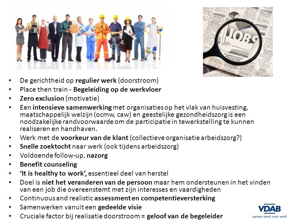 De gerichtheid op regulier werk (doorstroom) Place then train - Begeleiding op de werkvloer Zero exclusion (motivatie) Een intensieve samenwerking met organisaties op het vlak van huisvesting, maatschappelijk welzijn (ocmw, caw) en geestelijke gezondheidszorg is een noodzakelijke randvoorwaarde om de participatie in tewerkstelling te kunnen realiseren en handhaven.