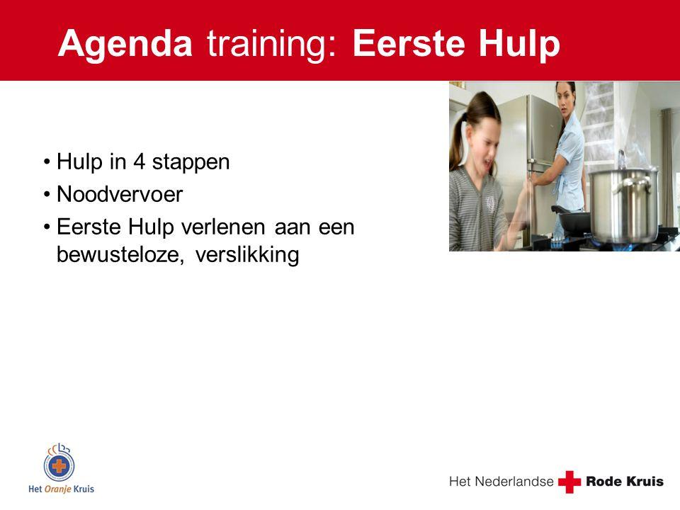 Agenda training: Eerste Hulp Hulp in 4 stappen Noodvervoer Eerste Hulp verlenen aan een bewusteloze, verslikking
