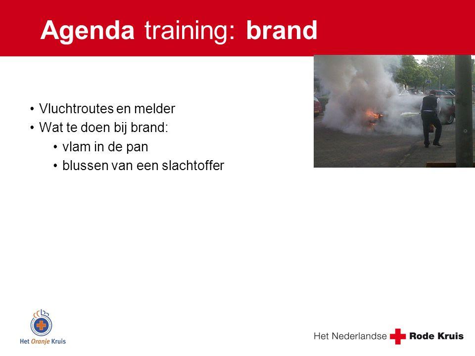 Agenda training: brand Vluchtroutes en melder Wat te doen bij brand: vlam in de pan blussen van een slachtoffer