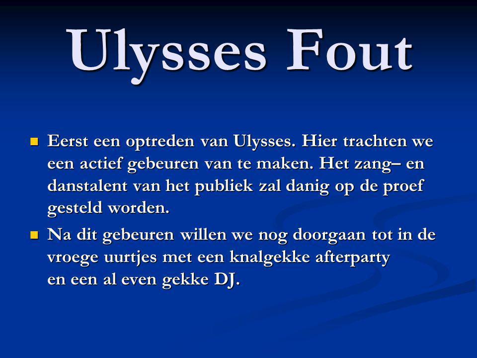 Eerst een optreden van Ulysses. Hier trachten we een actief gebeuren van te maken. Het zang– en danstalent van het publiek zal danig op de proef geste