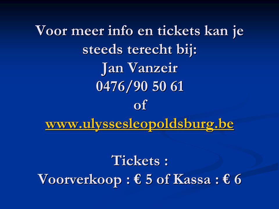Voor meer info en tickets kan je steeds terecht bij: Jan Vanzeir 0476/90 50 61 of www.ulyssesleopoldsburg.be Tickets : Voorverkoop : € 5 of Kassa : €