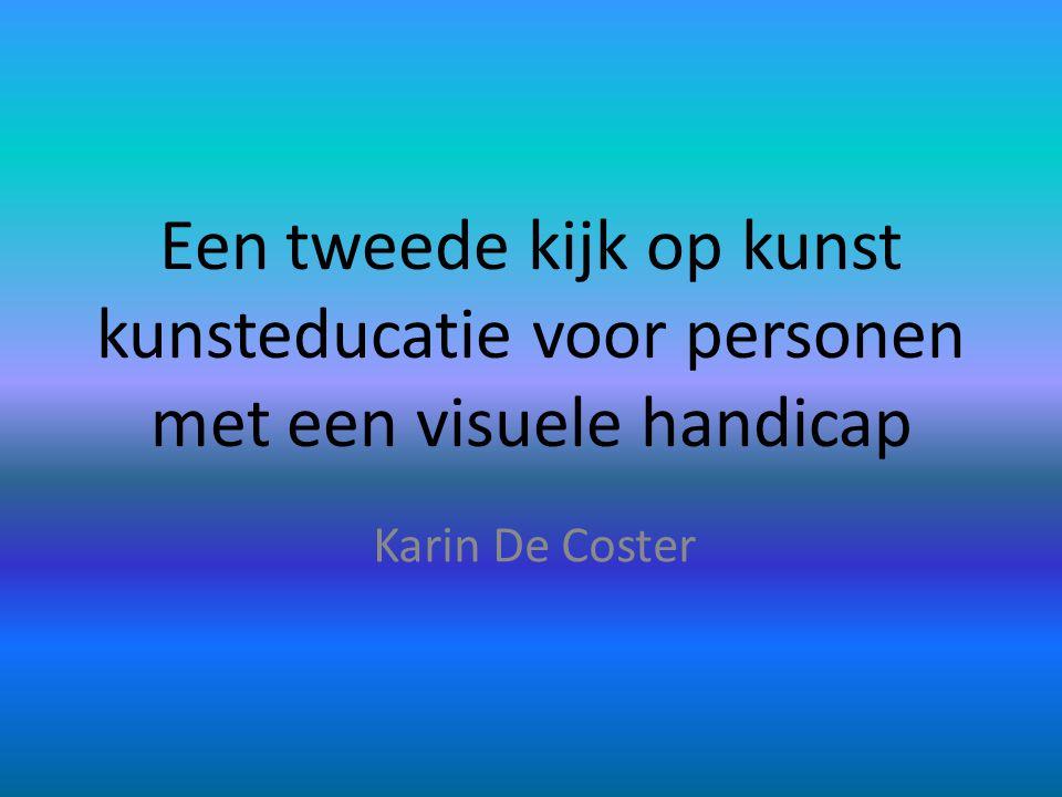 Een tweede kijk op kunst kunsteducatie voor personen met een visuele handicap Karin De Coster