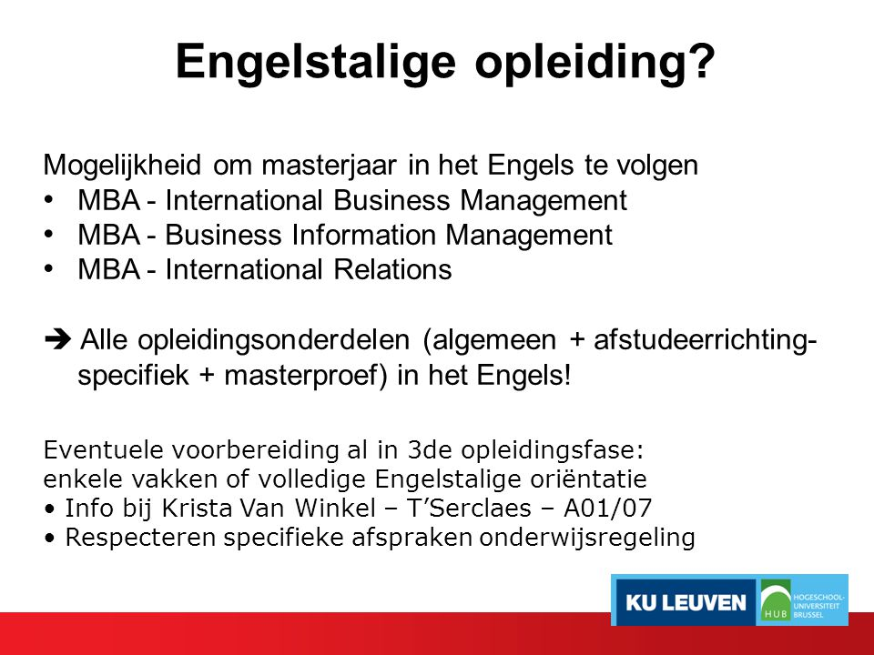 Engelstalige opleiding? Mogelijkheid om masterjaar in het Engels te volgen MBA - International Business Management MBA - Business Information Manageme