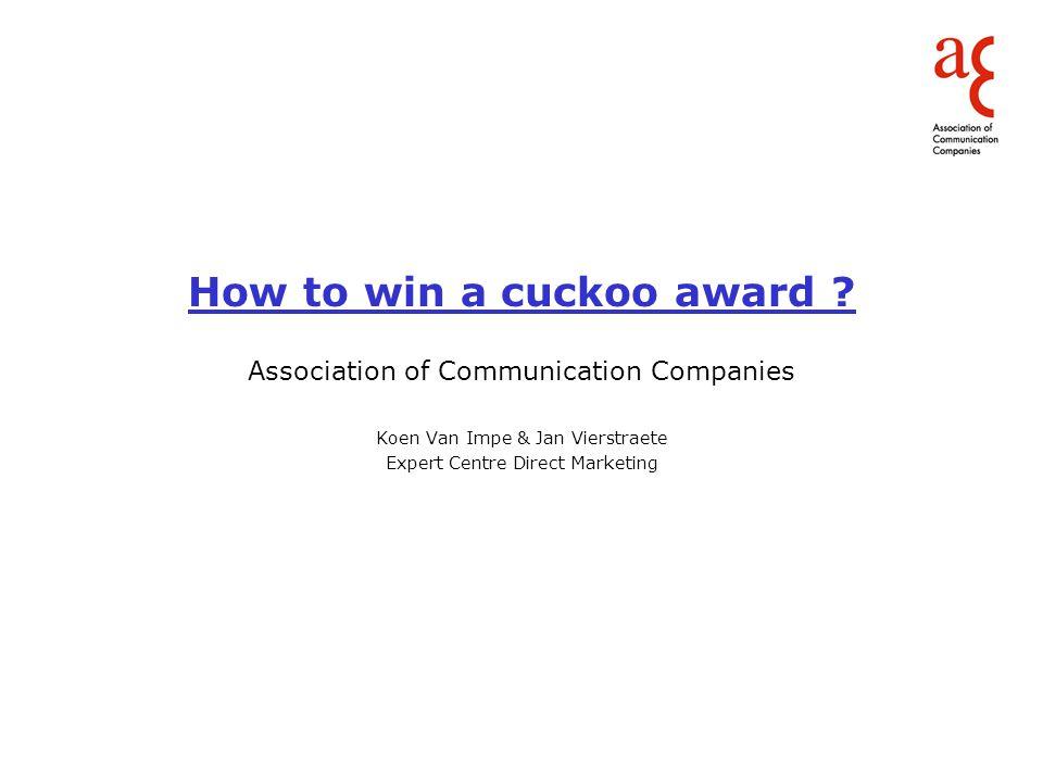 Cuckoo Awards / Historiek Organisatie BDMV Best of DM 2004 : Ontstaan expert center Direct Marketing ACC EC DM is sektor verantwoordelijke voor de agencies binnen BDMV Vraag vanuit BDMV/ACC tot vernieuwing van de bestaande Best of DM