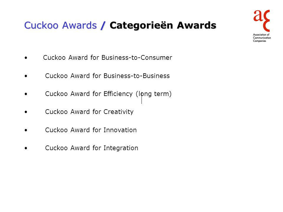 Cuckoo Awards / Categorieën Awards Cuckoo Award for Business-to-Consumer Cuckoo Award for Business-to-Business Cuckoo Award for Efficiency (long term)