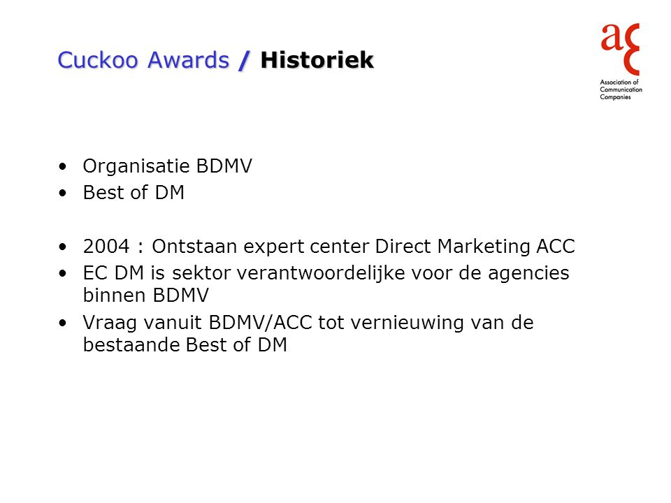 Cuckoo Awards / Historiek Organisatie BDMV Best of DM 2004 : Ontstaan expert center Direct Marketing ACC EC DM is sektor verantwoordelijke voor de age