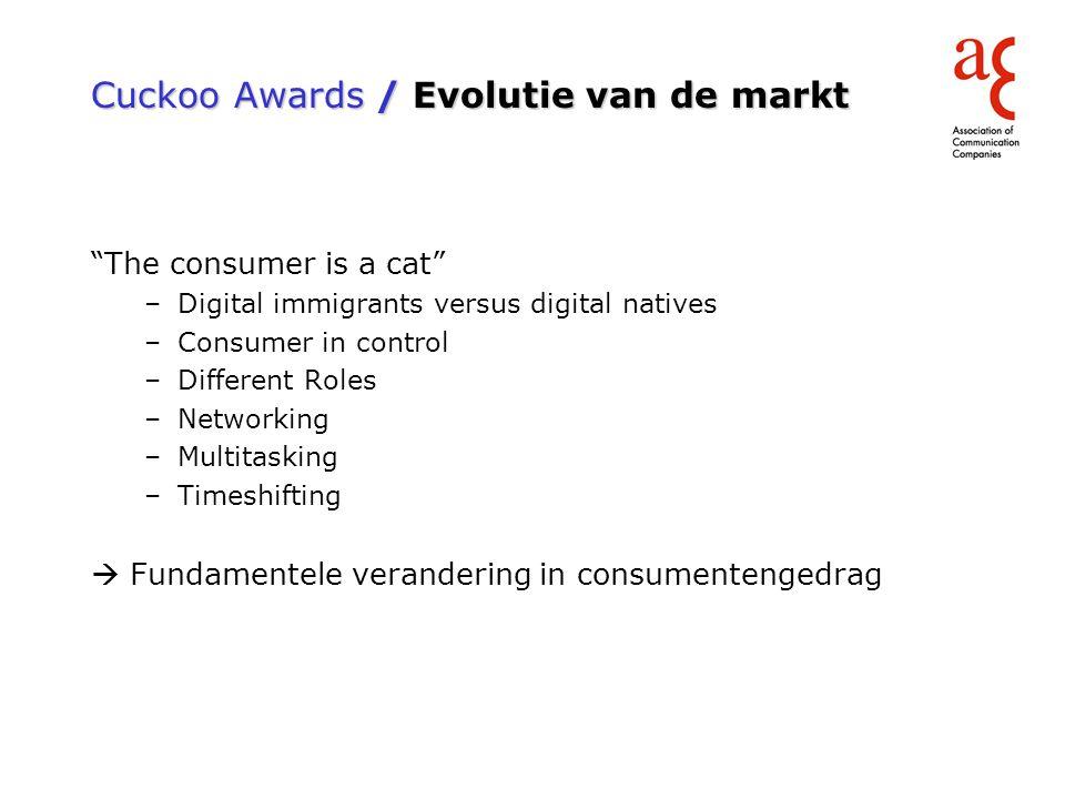Cuckoo Awards / Nieuw model Succesvolle campagnes berusten op 3 peilers : Innovatie (in strategie, aanpak en mediagebruik) Entertainment Engagement Veel campagnes zijn geïntegreerd en gebruiken méér dan één enkel kanaal.