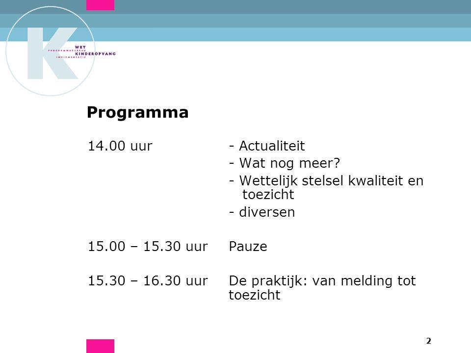 2 Programma 14.00 uur - Actualiteit - Wat nog meer? - Wettelijk stelsel kwaliteit en toezicht - diversen 15.00 – 15.30 uurPauze 15.30 – 16.30 uurDe pr