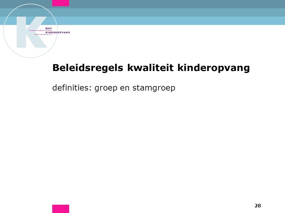 28 Beleidsregels kwaliteit kinderopvang definities: groep en stamgroep
