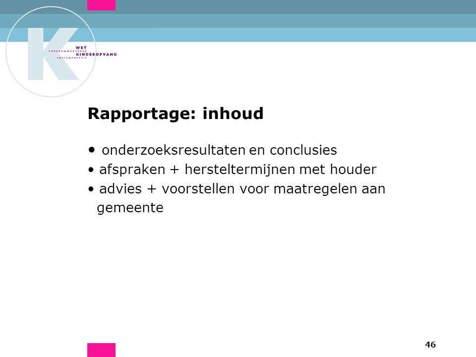 46 Rapportage: inhoud onderzoeksresultaten en conclusies afspraken + hersteltermijnen met houder advies + voorstellen voor maatregelen aan gemeente
