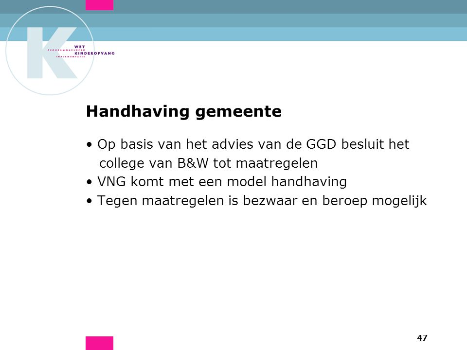 47 Handhaving gemeente Op basis van het advies van de GGD besluit het college van B&W tot maatregelen VNG komt met een model handhaving Tegen maatrege