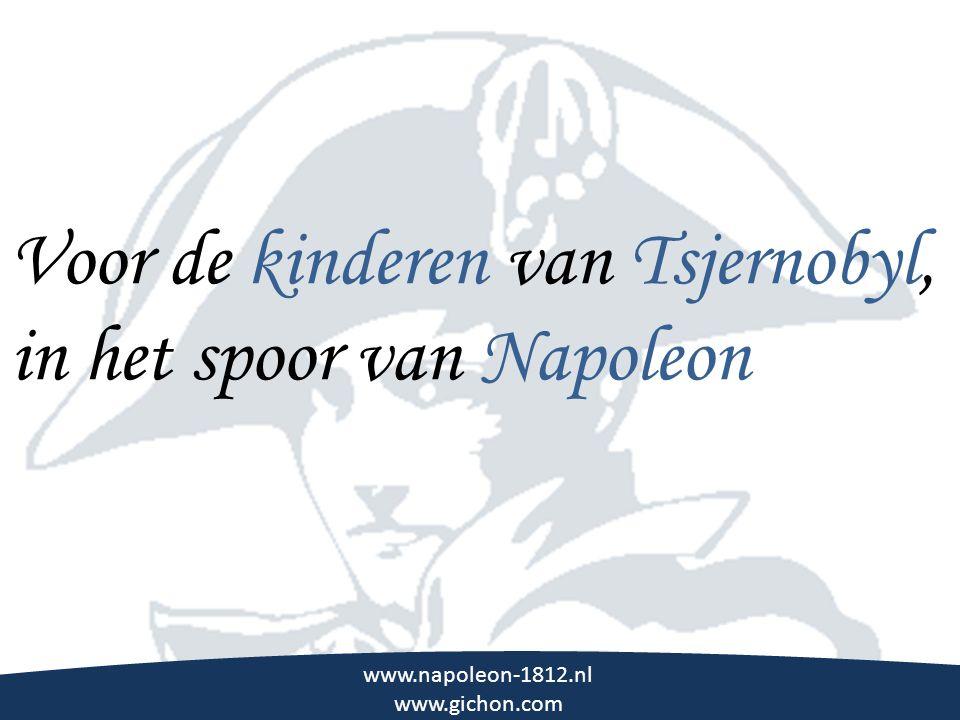 \\\ www.napoleon-1812.nl www.gichon.com Voor de kinderen van Tsjernobyl, in het spoor van Napoleon