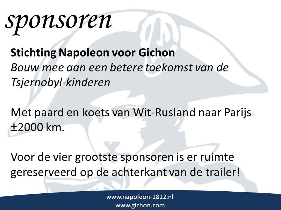 \\\ sponsoren www.napoleon-1812.nl www.gichon.com Stichting Napoleon voor Gichon Bouw mee aan een betere toekomst van de Tsjernobyl-kinderen Met paard en koets van Wit-Rusland naar Parijs ±2000 km.