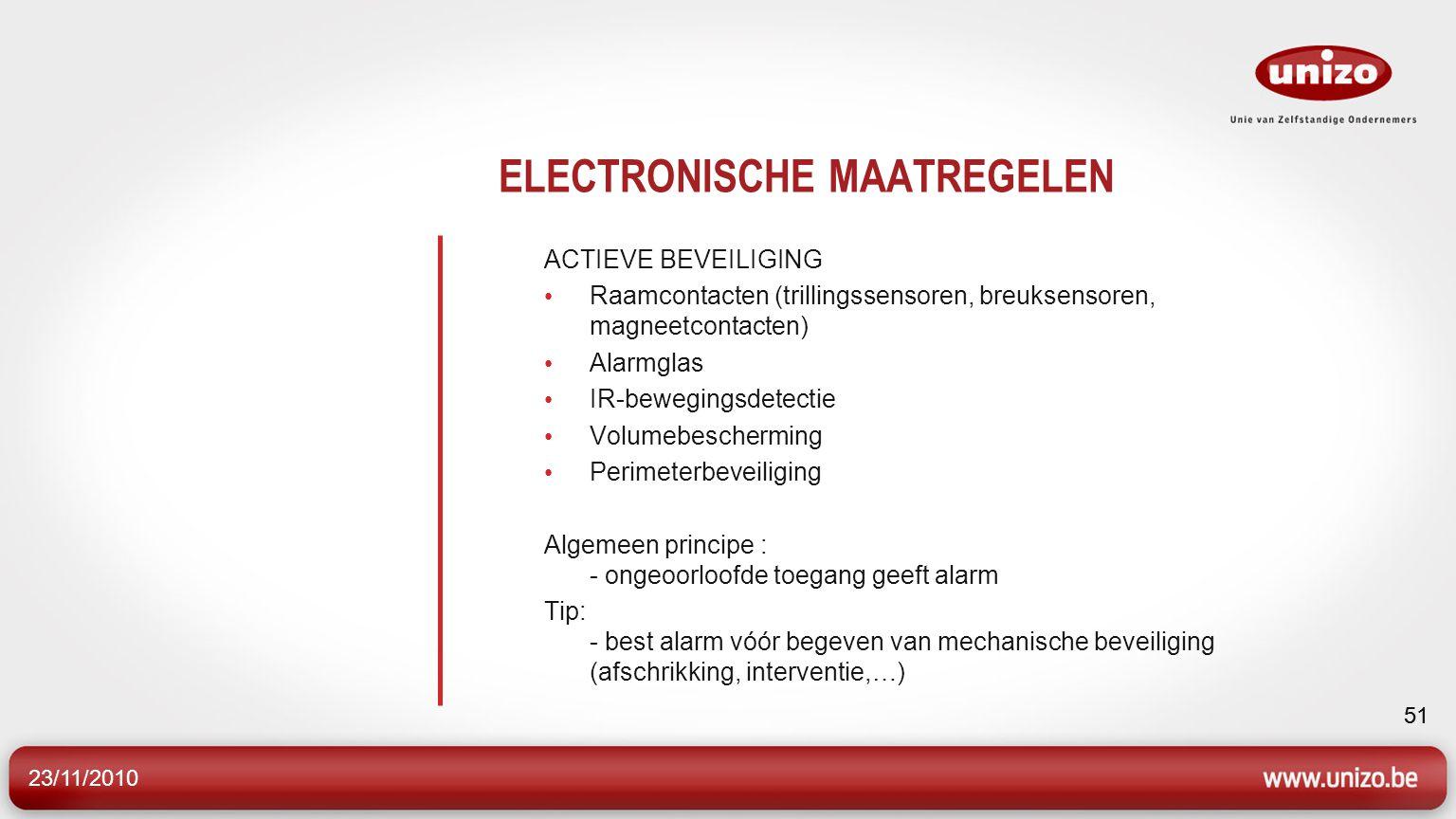 23/11/2010 51 ELECTRONISCHE MAATREGELEN ACTIEVE BEVEILIGING Raamcontacten (trillingssensoren, breuksensoren, magneetcontacten) Alarmglas IR-bewegingsd