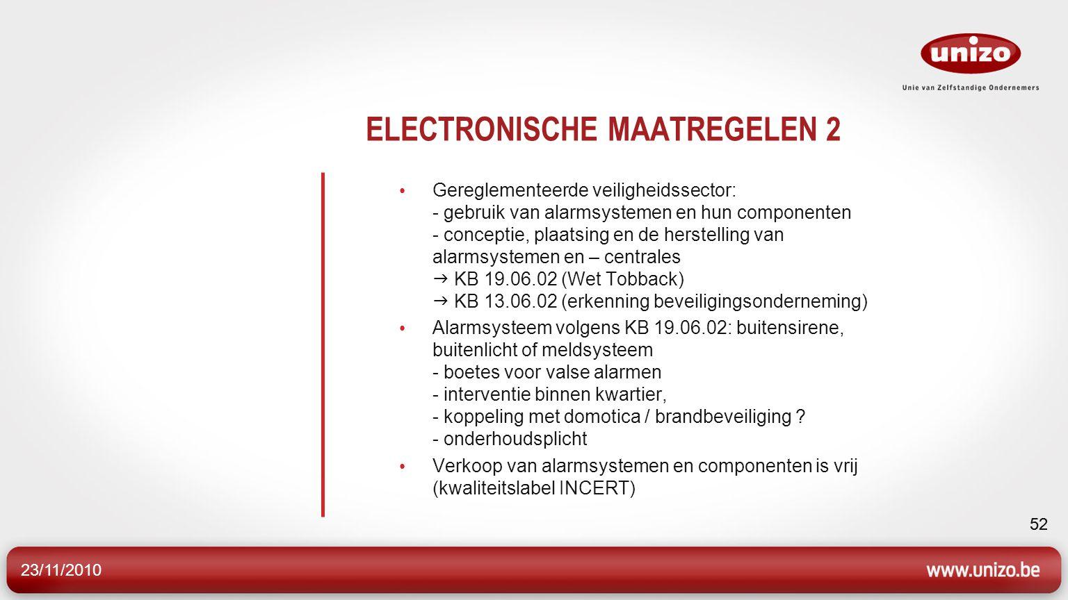 23/11/2010 52 ELECTRONISCHE MAATREGELEN 2 Gereglementeerde veiligheidssector: - gebruik van alarmsystemen en hun componenten - conceptie, plaatsing en