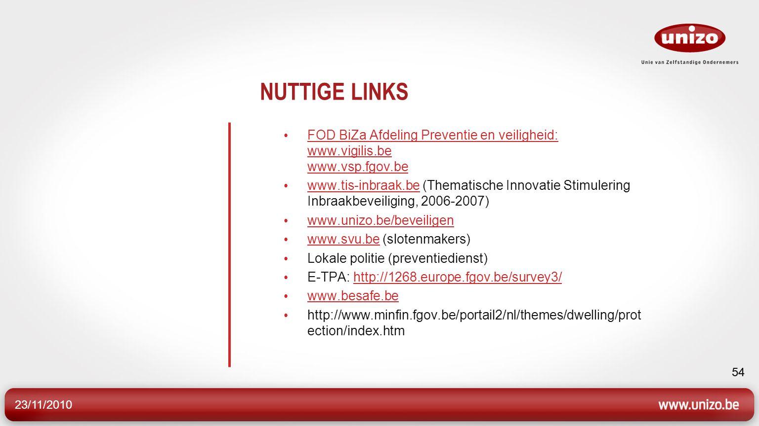 23/11/2010 54 NUTTIGE LINKS FOD BiZa Afdeling Preventie en veiligheid: www.vigilis.be www.vsp.fgov.be FOD BiZa Afdeling Preventie en veiligheid: www.v
