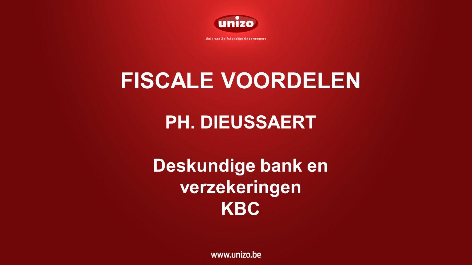 FISCALE VOORDELEN PH. DIEUSSAERT Deskundige bank en verzekeringen KBC