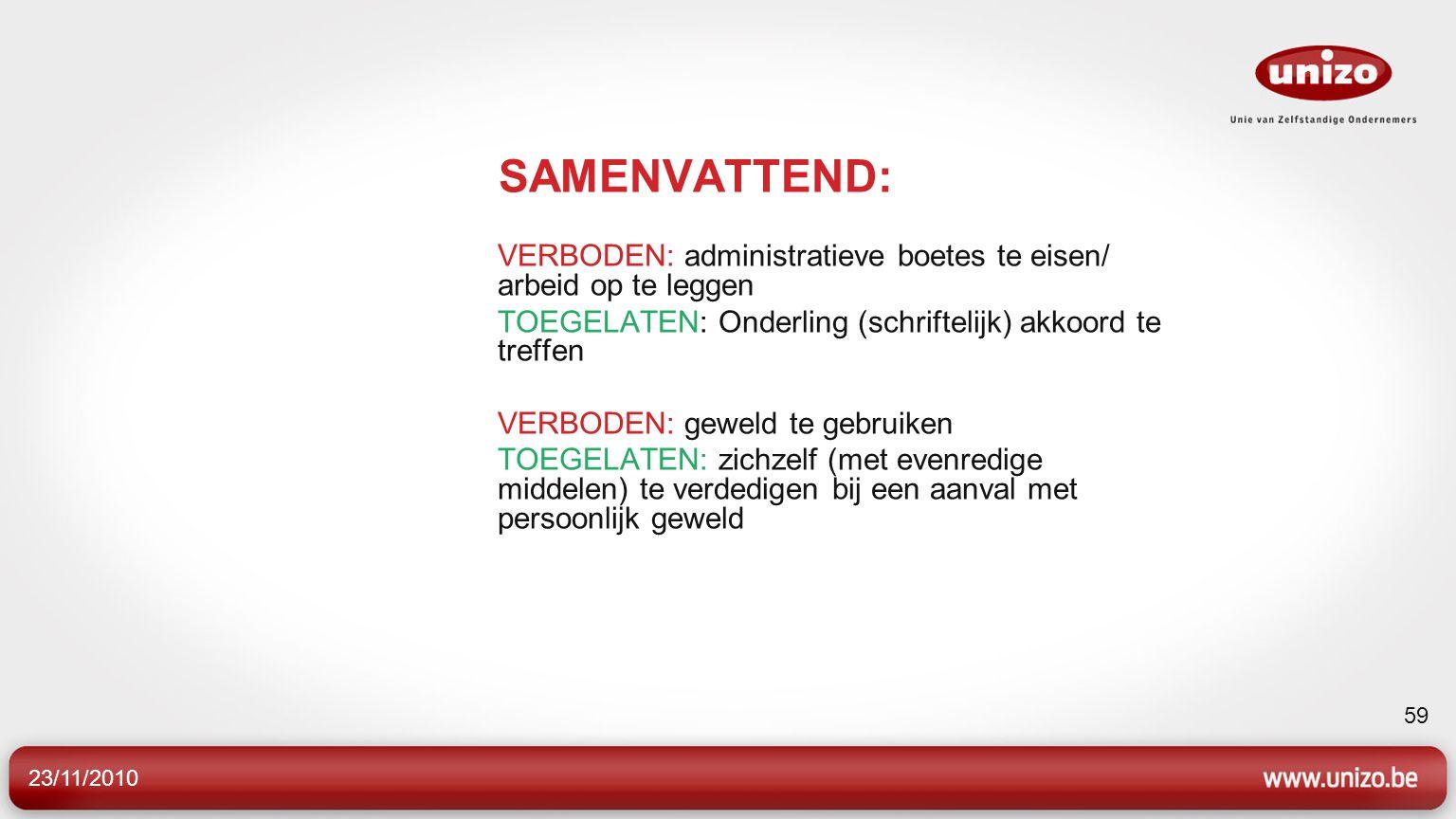 23/11/2010 59 SAMENVATTEND: VERBODEN: administratieve boetes te eisen/ arbeid op te leggen TOEGELATEN: Onderling (schriftelijk) akkoord te treffen VER