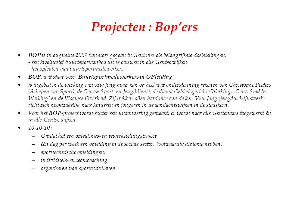 Projecten : Bop'ers BOP is in augustus 2009 van start gegaan in Gent met als belangrijkste doelstellingen: - een kwalitatief buurtsportaanbod uit te b