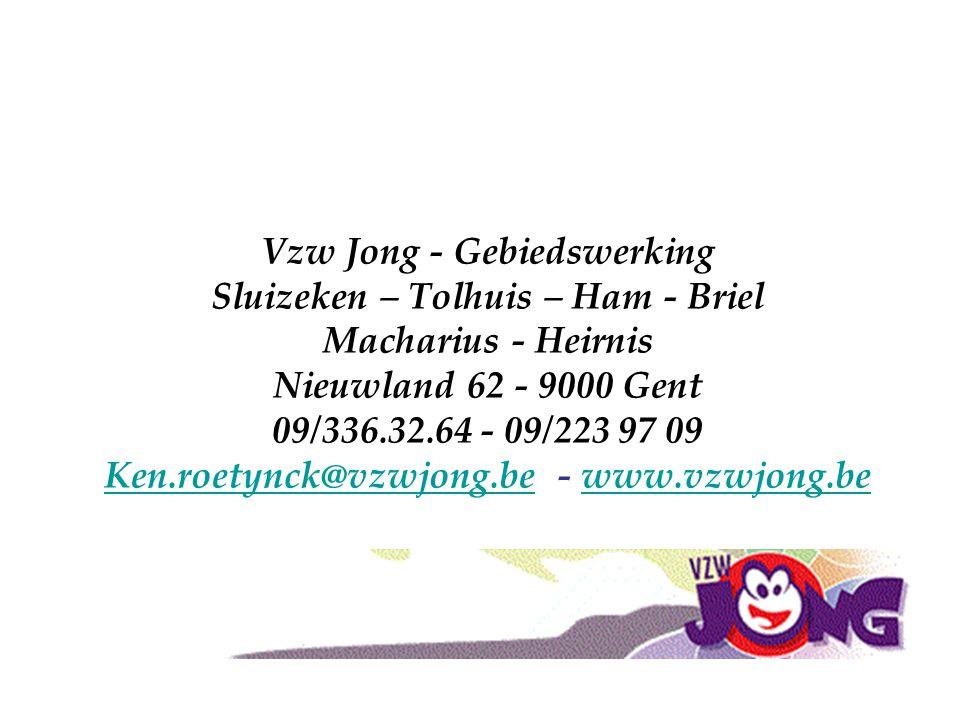 Vzw Jong - Gebiedswerking Sluizeken – Tolhuis – Ham - Briel Macharius - Heirnis Nieuwland 62 - 9000 Gent 09/336.32.64 - 09/223 97 09 Ken.roetynck@vzwj