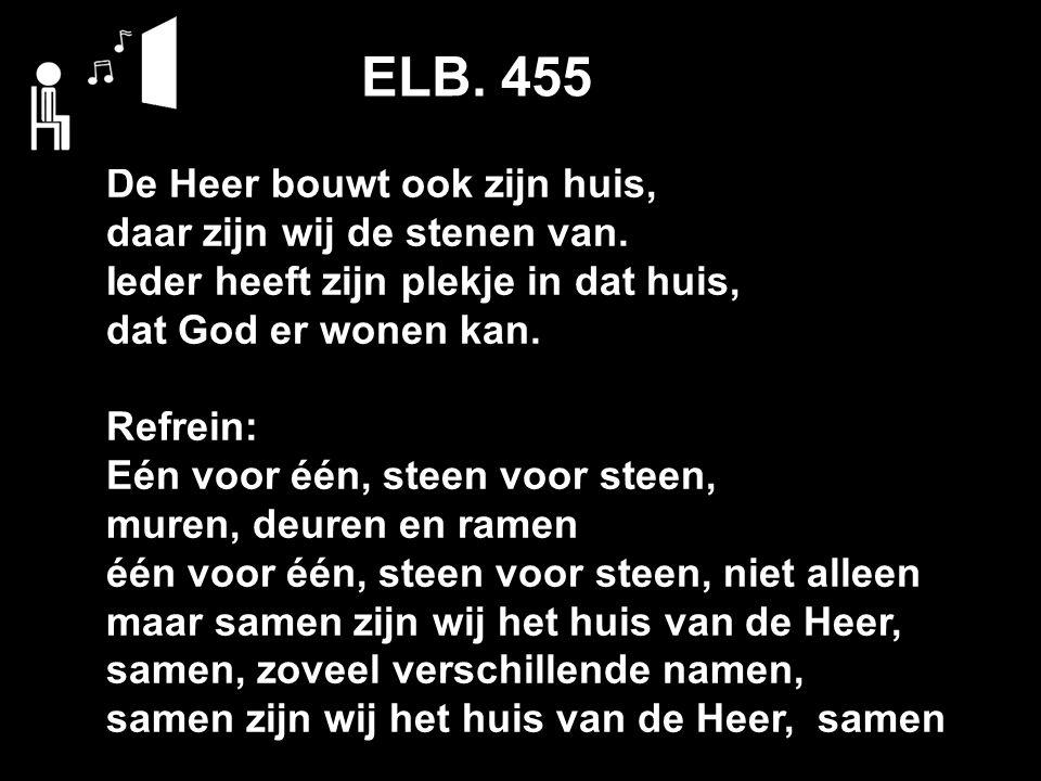 ELB. 455 De Heer bouwt ook zijn huis, daar zijn wij de stenen van.