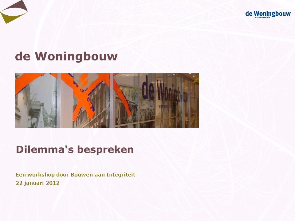 de Woningbouw Dilemma's bespreken Een workshop door Bouwen aan Integriteit 22 januari 2012