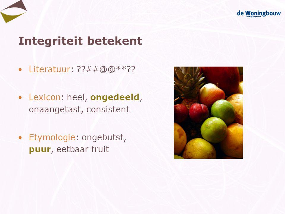 Integriteit betekent Literatuur: ??##@@**?? Lexicon: heel, ongedeeld, onaangetast, consistent Etymologie: ongebutst, puur, eetbaar fruit