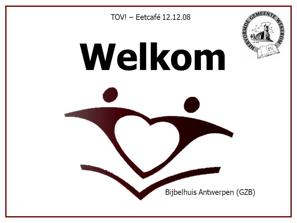 TOV! – Eetcafé 12.12.08 Welkom Bijbelhuis Antwerpen (GZB)