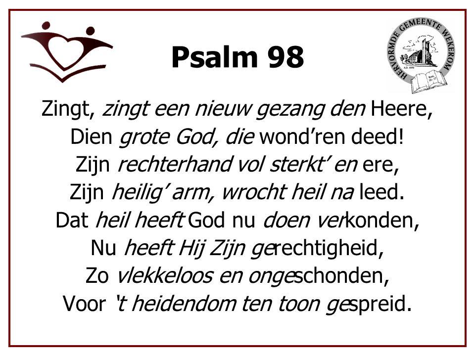 Psalm 98 Zingt, zingt een nieuw gezang den Heere, Dien grote God, die wond'ren deed.