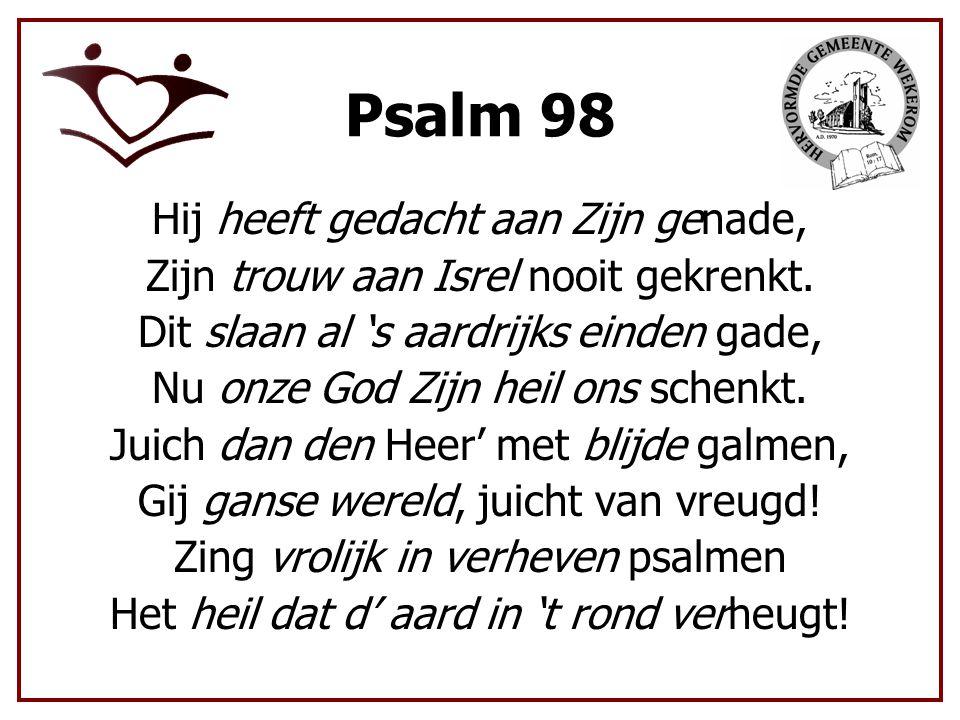 Psalm 98 Hij heeft gedacht aan Zijn genade, Zijn trouw aan Isrel nooit gekrenkt.